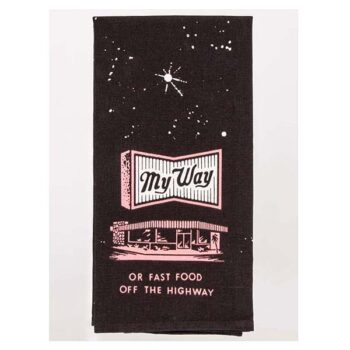 My Way Or The Fast Food Highway – Dish Towel