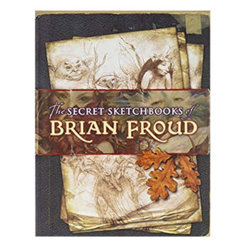 Secret Sketchbook Of Brian Froud