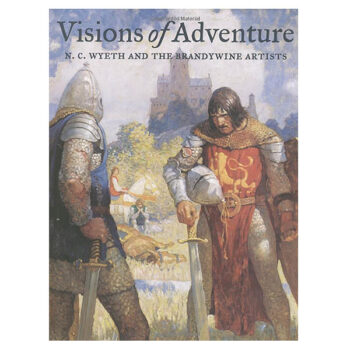 Visions Of Adventure: N. C. Wyeth & Brandywine Artists